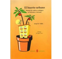 El huerto urbano: Manual de cultivo ecológico - Huerto Urbano en Barcelona